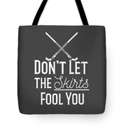 Field Hockey Players Gift Dont Let The Skirts Fool You Tote Bag
