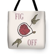 Fig Off Tote Bag