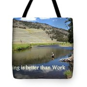 Fishing Is Better Than Work Tote Bag