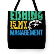 Fishing Is My Anger Management Tote Bag