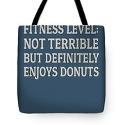 Fitness Level Not Terrible Donuts Tote Bag