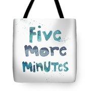 Five More Minutes Tote Bag