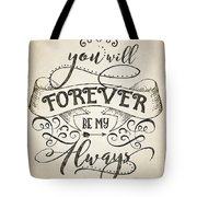Forever Be My Always Tote Bag