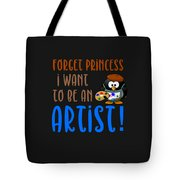Forget Princess I Want To Be An Artist Tote Bag