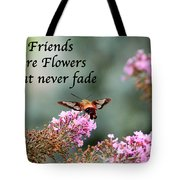 Friends Are Flowers That Never Fade Tote Bag