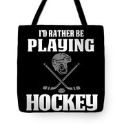 Funny Hockey Gifts For Men And Boys Id Rather Play Hockey Tote Bag