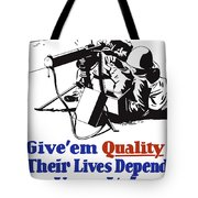 Give Em Quality Their Lives Depend On It Tote Bag