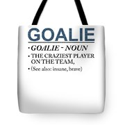 Goalie Craziest Player On A Team Insane Brave Tote Bag
