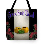 Grapefruit Dead... Tote Bag by Will Bullas