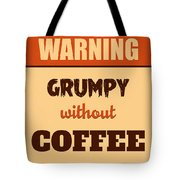 Grumpy Without Coffee Tote Bag