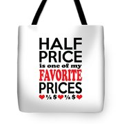 Half Price Is One Of My Favorite Prices Tote Bag