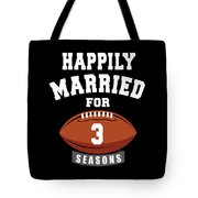 Happily Married For 3 Football Season Wedding Anniversary For Football Couple Tote Bag