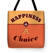 Happiness Is A Choice Tote Bag