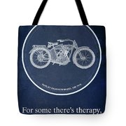 Harley Davidson Model 10b 1914, For Some There's Therapy, For The Rest Of Us There's Motorcycles Tote Bag