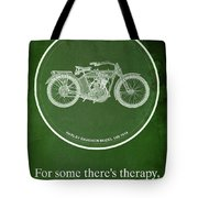 Harley Davidson Model 10b,1914 For Some There's Therapy, For The Rest Of Us There's Motorcycles Tote Bag