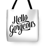Hello Gorgeous Calligraphy Tote Bag