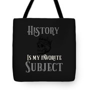 History Is My Favorite Subject Tote Bag