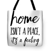Home Isn't A Place It's A Feeling Tote Bag