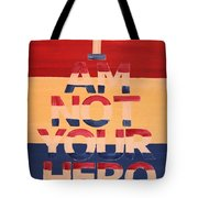 I Am Not Your Hero Tote Bag