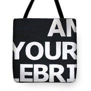 I Am Your Celebrity Tote Bag