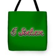 I Believe Tee Tote Bag