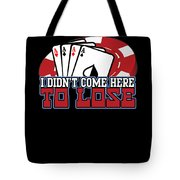 I Didnt Come Here To Lose Poker Player Tote Bag