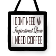 I Dont Need An Inspirational Quote I Need Coffee Digital Art By