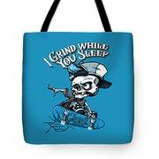 I Grind While You Sleep Tote Bag