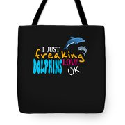 I Just Freaking Love Dolphins Ok Tote Bag