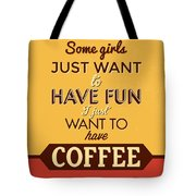 I Just Want To Have Coffee Tote Bag