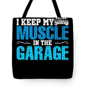 I Keep My Muscle In The Garage Tote Bag