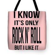 I Know Its Only Rock And Roll But I Like It Tee Tote Bag