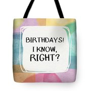 I Know Right- Birthday Art By Linda Woods Tote Bag