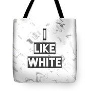I Like White Tote Bag