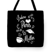 I Love Paris In The Morning Tote Bag