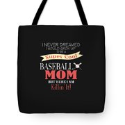 I Never Dreamed I Would Grow Up To Be A Super Cool Baseball Mom But Here I Am Killing It Tote Bag