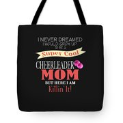 I Never Dreamed I Would Grow Up To Be A Super Cool Cheerleader Mom But Here I Am Killing It Tote Bag