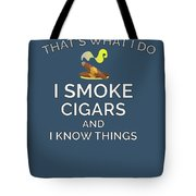 I Smoke Cigars And Know Things Tote Bag