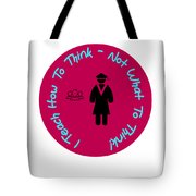 I Teach How To Think Not What To Think  Gift For A Teacher Tote Bag