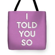 I Told You So Purple- Art By Linda Woods Tote Bag