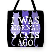 I Was Normal 3 Cats Ago 5 Tote Bag