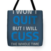 I Wont Quit But I Will Cuss The Whole Time Tote Bag