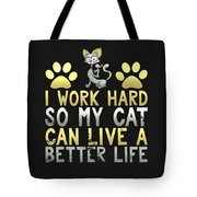 I Work Hard So My Cat Can Live A Better Life Tote Bag