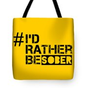 I'd Rther Be Sober  Tote Bag