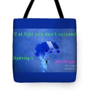 If At First You Don't Succeed, Skydiving's Not For You. Tote Bag