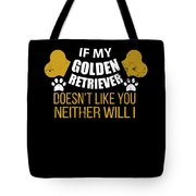 If My Golden Retriever Doesn T Like You Tote Bag