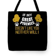 If My Great Pyrenees Doesn T Like You Tote Bag