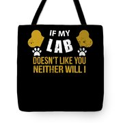 If My Lab Doesn T Like You Tote Bag