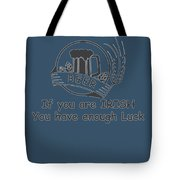 If You Are Irish You Have Enough Luck Tote Bag