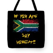 If You Are South African Say Howzit Tote Bag